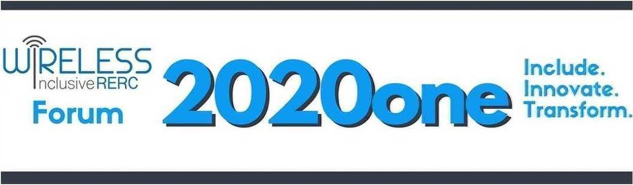 Forum Banner Logo that reads:  Wireless Inclusive RERC Forum 2020 One. Include. Innovate. Transform.